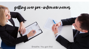 Getting Over Pre-Interview Nerves