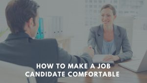 How to make a candidate comfortable
